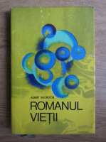 Anticariat: Albert Ducrocq - Romanul vietii. Cibernetica si universul