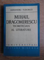 Anticariat: Alexandru Tudorica - Mihail Dragomierscu. Teoretician al literaturii