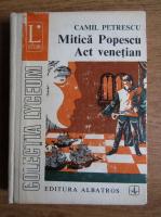 Camil Petrescu - Mitica Popescu. Act venetian