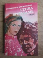 Anticariat: Constantin Barbuceanu - Ultima spovedanie