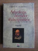 Anticariat: Corneliu Dumitriu - Arheologia dramelor shakespeariene. Tragediile
