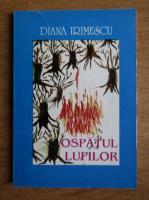 Diana Irimescu - Ospatul lupilor