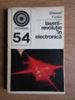 Emanuel Vasiliu - Laserii, revolutie in electronica