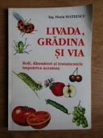 Florin Mateescu - Livada, gradina si via. Boli, daunatori si tratamente impotriva acestora