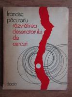 Anticariat: Francisc Pacurariu - Razvratirea desenatorului de cercuri