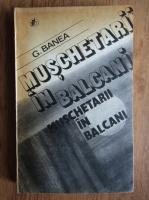 Anticariat: G. Banea - Muschetarii in Balcani