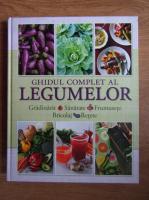 Anticariat: Ghidul complet al legumelor. Gradinarit, sanatate, frumusete, bricolaj si retete