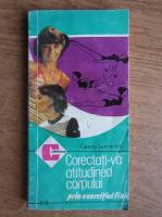 Anticariat: Gineta Stoenescu - Corectati-va atitudinea corpului prin exercitiu fizic