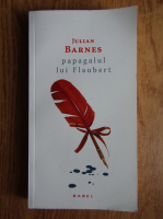 Anticariat: Julian Barnes - Papagalul lui Flaubert