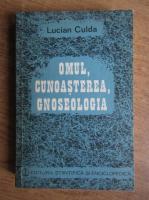 Anticariat: Lucian Culda - Omul, cunoasterea, gnoseologia