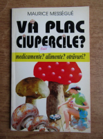 Maurice Messegue - Va plac ciupercile?