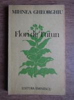 Anticariat: Mihnea Gheorghiu - Flori de tutun