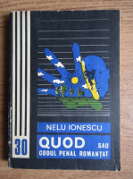 Anticariat: Nelu Ionescu - Quod sau codul penal romantat