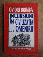 Ovidiu Drimba - Incursiuni in civilizatia omenirii (volumul 2)