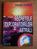 Anticariat: Pavel Corut - Secretele exploratorilor astrali