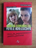 Anticariat: Susan Morris Shaffer - Cum sa comunici cu fetele adolescente. Ghid de supravietuire pentru parinti