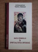 Teofil Paraian - Maica Domnului in spiritualitatea ortodoxa