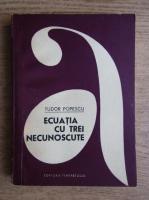 Anticariat: Tudor Popescuc - Ecuatia cu trei necunoscute