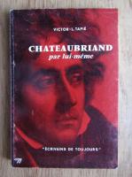 Anticariat: Victor L. Tapie - Chateaubriand par lui-meme