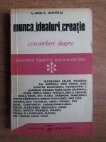 Anticariat: Virgil Sorin - Munca, idealuri, creatie. Convorbiri despre secretul fauririi personalitatii