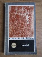 Alecu Ivan Ghilia - Asediul