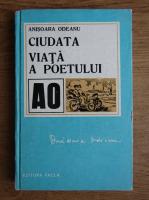 Anticariat: Anisoara Odeanu - Ciudata viata a poetului