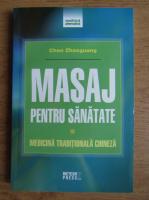 Anticariat: Chen Zhaoguang - Masaj pentru sanatate. Medicina traditionala chineza