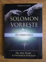 Anticariat: Eric Pearl - Solomon vorbeste despre reconectarea vietii tale