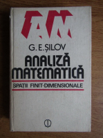 Anticariat: G.E. Silov - Analiza matematica. Spatii finit-dimensonale