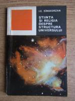 I. C. Singeorzan - Stiinta si religia despre structura universului