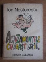 Ion Nestorescu - Amuzamentele cunoasterii.