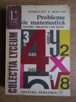 Anticariat: Ion Petrica, Ion Rusu - Probleme de matematica pentru treapta I de liceu