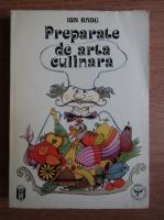 Anticariat: Ion Radu - Preparate de arta culinara