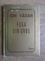 Anticariat: Ion Vadan - Fuga din Urbe