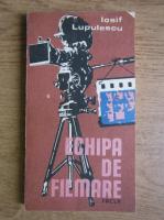 Iosif Lupulescu - Echipa de filmare