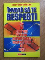 Jerry Minchinton - Invata sa te respecti. 52 de sfaturi pentru dezvoltarea respectului de sine