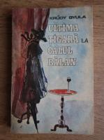 Krudy Gyula - Ultima tigara la Calul Balan