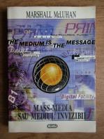 Marshall McLuhan - Mass-media sau mediul invizibil