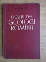 Anticariat: Mircea Ilie - Figuri de geologi romani (volumul 1)