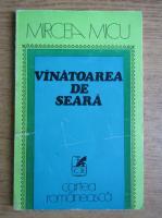 Anticariat: Mircea Micu - Vanatoarea de seara