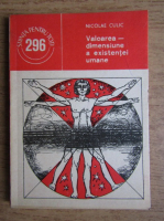 Anticariat: Nicolae Culic - Valoarea, dimensiune a existentei umane