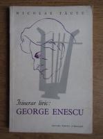 Anticariat: Nicolae Tautu - Itinerar liric, George Enescu