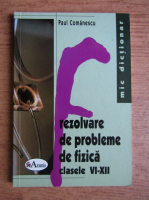 Paul Comanescu - Rezolvare de probleme de fizica, clasele VI-XII
