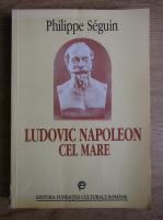 Philippe Seguin - Ludovic Napoleon cel Mare