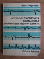 Radu Negoescu - Initiere in electronica biomedicala. Bioelectricitate. Masurari biofizice