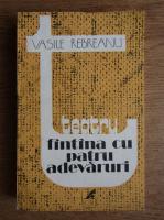 Anticariat: Vasile Rebreanu - Fantana cu patru adevaruri