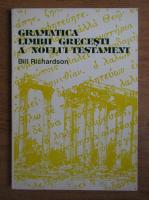 Bill Richardson - Gramatica limbii grecesti a Noului Testament