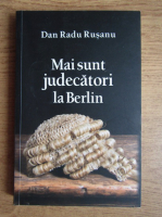 Anticariat: Dan Radu Rusanu - Mai sunt judecatori la Berlin