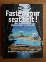 Anticariat: Dragos Serban - Fasten your seat belt! 189 places of my traveling soul. 189 de locuri ale sufletului meu calator