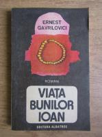 Anticariat: Ernest Gavrilovici - Viata bunilor Ioan